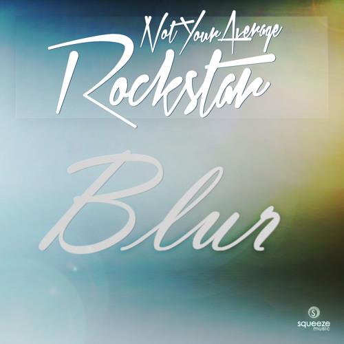 Not Your Average Rockstar - Blur (Original Mix)  * OUT NOW *