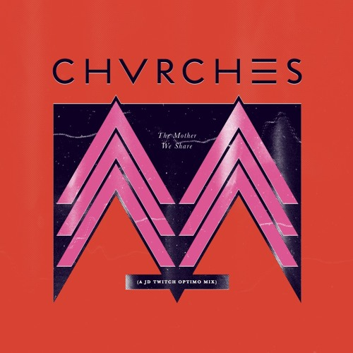 CHVRCHES - The Mother We Share (A JD Twitch Optimo Mix)