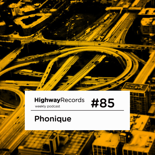 Highway Podcast #85 — Phonique