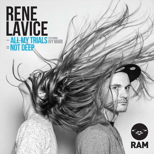 RAMM122 - Rene LaVice - All My Trials / Not Deep - OUT NOW