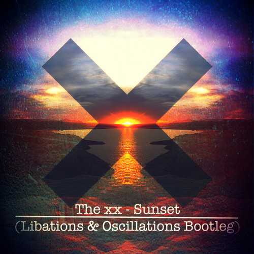 The xx - Sunset (Libations & Oscillations Bootleg)