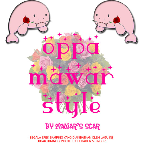 [Mawar's Star] Oppa Mawar Style (Fun Version)