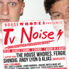House Whores presents TV Noise - 5th October
