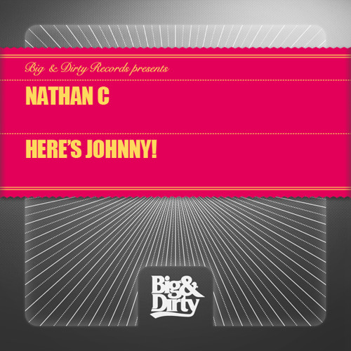 """Nathan C – """"Here's Johnny!"""" [Big & Dirty Records] **OUT NOW**"""