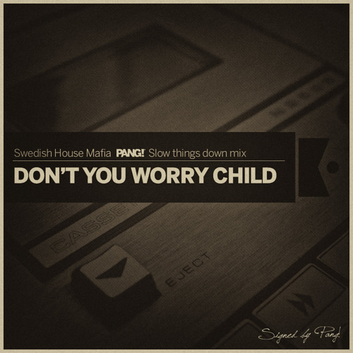 Swedish House Mafia - Don't You Worry Child (PANG! Slow Things Down Mix)