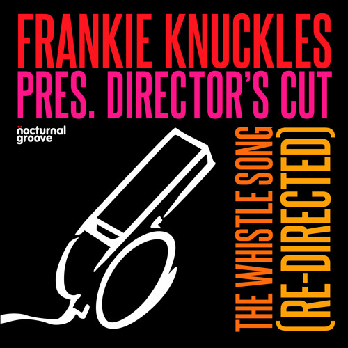 Frankie Knuckles pres. Director's Cut - The Whistle Song (Re-Directed - Web Edit)
