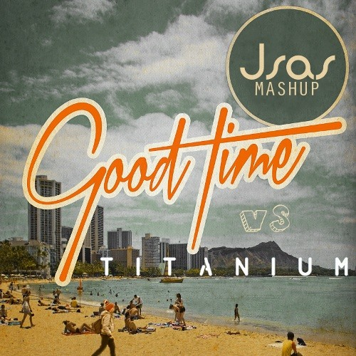 Good Time vs. Titanium Mashup