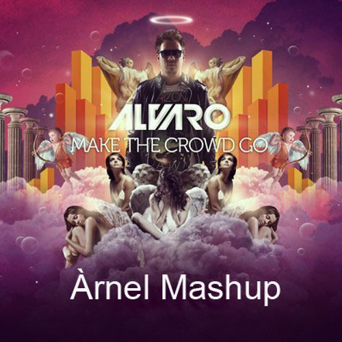 Tommy Trash vs  Axwell vs  Alvaro - Make The Crowd Go In The End Watching The Sunrise (Àrnel Mashup)