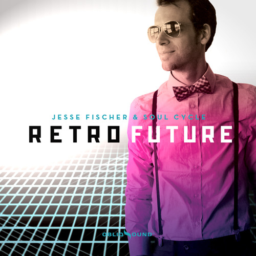 Jesse Fischer & Soul Cycle - Retro Future