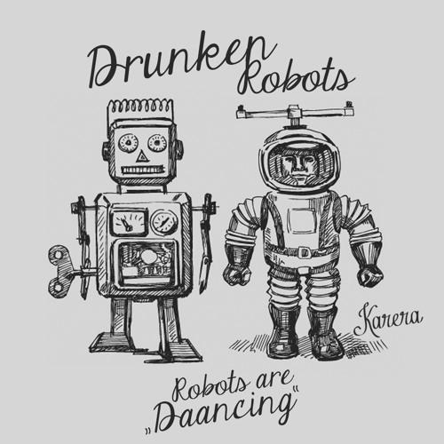 KARERAFREE003] Drunken Robots - Robots are Daancing