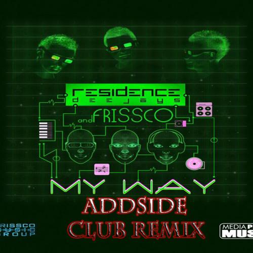Residence Deejay feat. Frissco - My Way (Addside Club Remix)