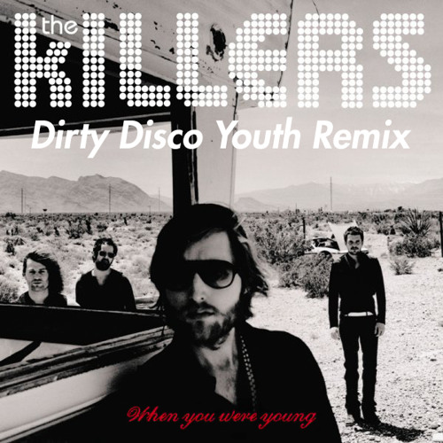 The Killers - When You Were Young (DIRTY DISCO YOUTH REMIX) FREE DL!