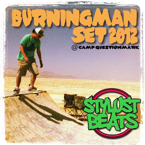 STYLUST BEATS BURNINGMAN 2012 SET @ CAMP QUESTIONMARK (free download)