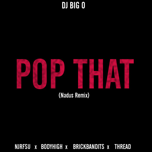 DJ Big O - Pop That(Nadus Remix)