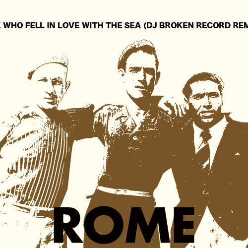 Rome - We Who Fell In Love With The Sea (DJ Broken Record Remix)