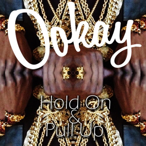 Ookay - Hold On & Pull Up