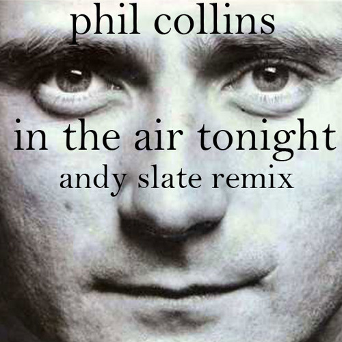 Phil Collins - In the air tonight (Andy Slate Remix)