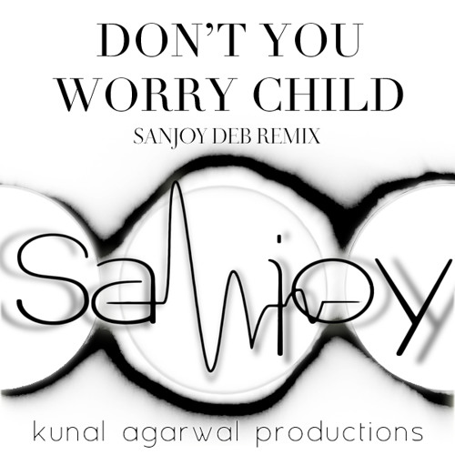 Don't You Worry Child (Sanjoy Deb Remix)