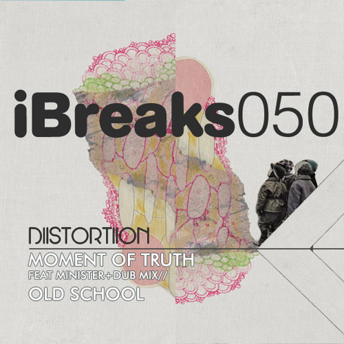 Moment Of Truth Feat. Minister - DiiSTORTiiON (iBreaks Records) OUT NOW