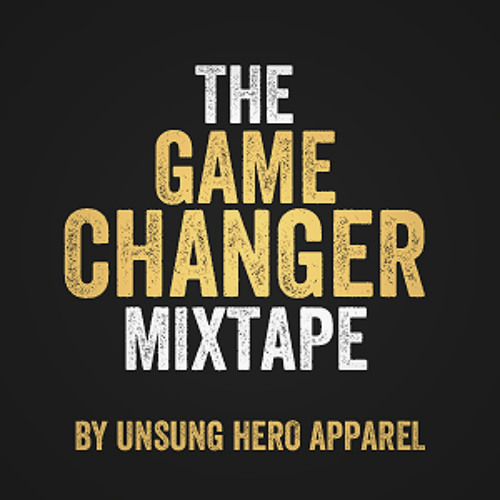 TEAM UNSUNG HERO - GAME CHANGER MIX VOL 6 ft DJ INFERNO (Ottawa, ON)
