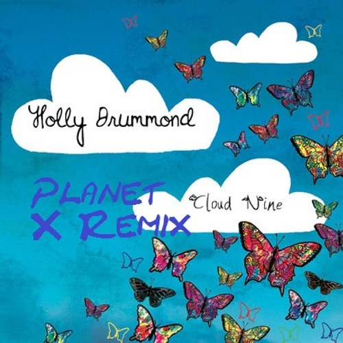Cloud Nine by Holly Drummond (Planet X Remix)