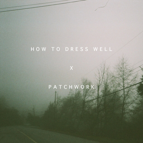 How To Dress Well - When I Was in Trouble (Patchwork remix)