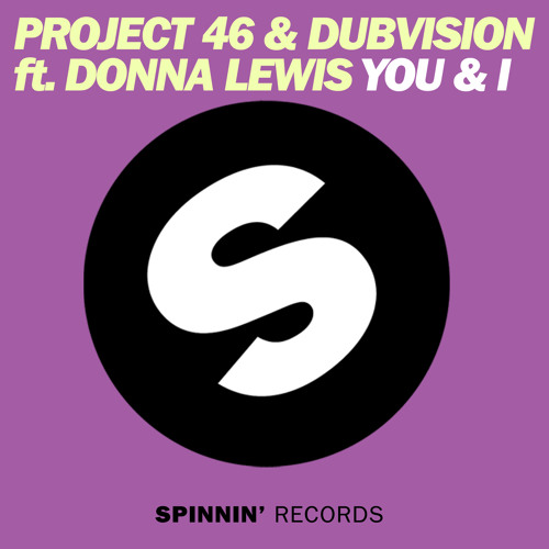 Project 46 & DubVision feat. Donna Lewis - You & I (Original Mix)