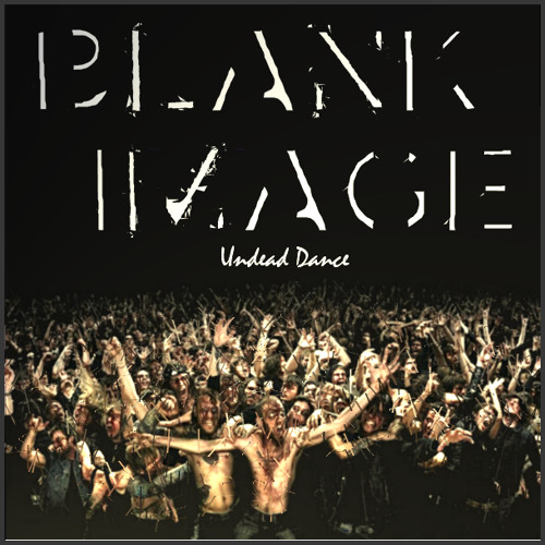 Blank Image - Undead Dance (single) [clip] out now 3.10.12
