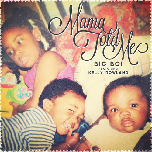 """Mama Told Me"" - Big Boi (feat. Kelly Rowland)"