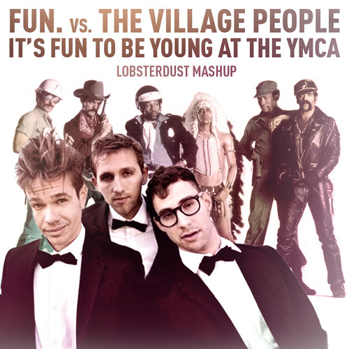 It's Fun To Be Young At The YMCA (Fun. vs. The Village People) (lobsterdust mashup)