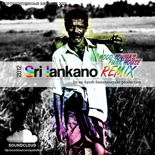 SriLankano ! (Modd Goviya's Funk House Original Remix 2012) - Produced by Ayesh L Samaranayake