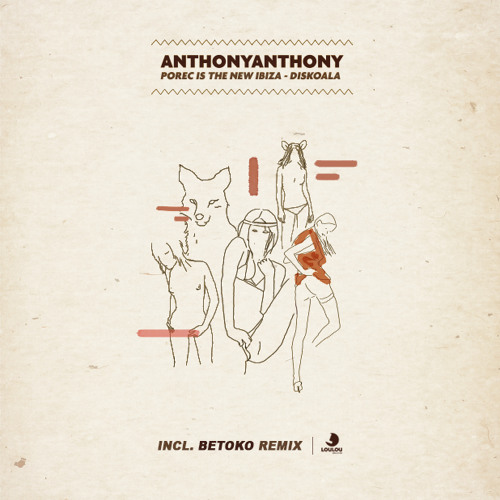 AnthonyAnthony - Porec Is The New Ibiza - (Betoko Remix) [Lou Lou Records] OUT NOW!!!