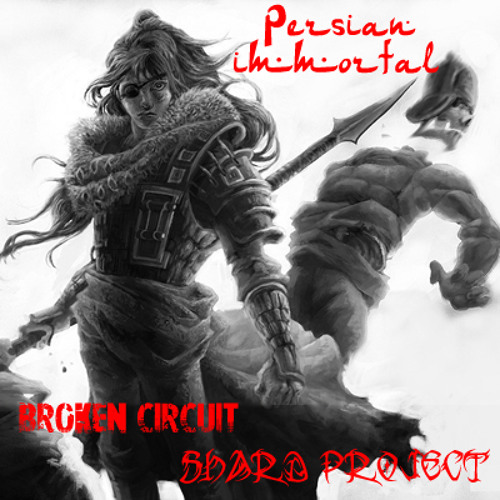 Persian Immortal - [Shard Project & Broken Circuit]