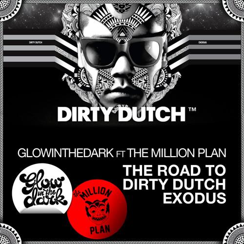 GLOWINTHEDARK & The Million Plan - The Road To Dirty Dutch Exodus