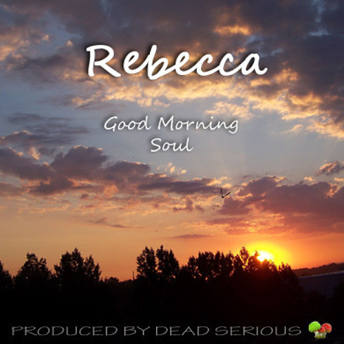 Rebecca - Good Morning Soul (produced by Dead Serious)