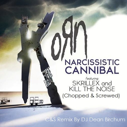 Korn - Narcissistic Cannibal (Chopped & Screwed) (C&S Remixed By DJ Dean Birchum)