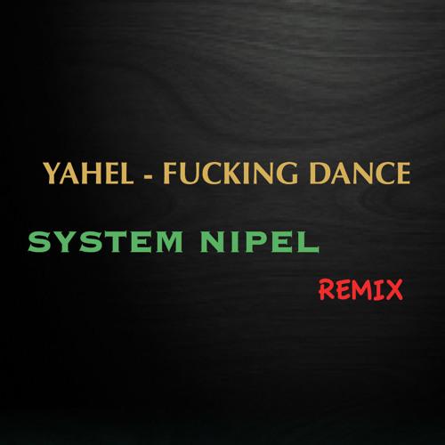 Yahel - Fucking Dance (System Nipel Remix)