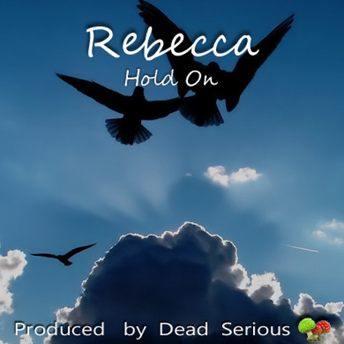 Rebecca - Hold On (produced by Dead Serious)