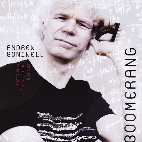 Andrew Boniwell and The Uncertainty Principle - Boomerang
