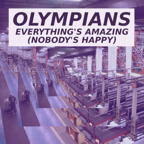 Olympians - Everything's Amazing (Nobody's Happy)