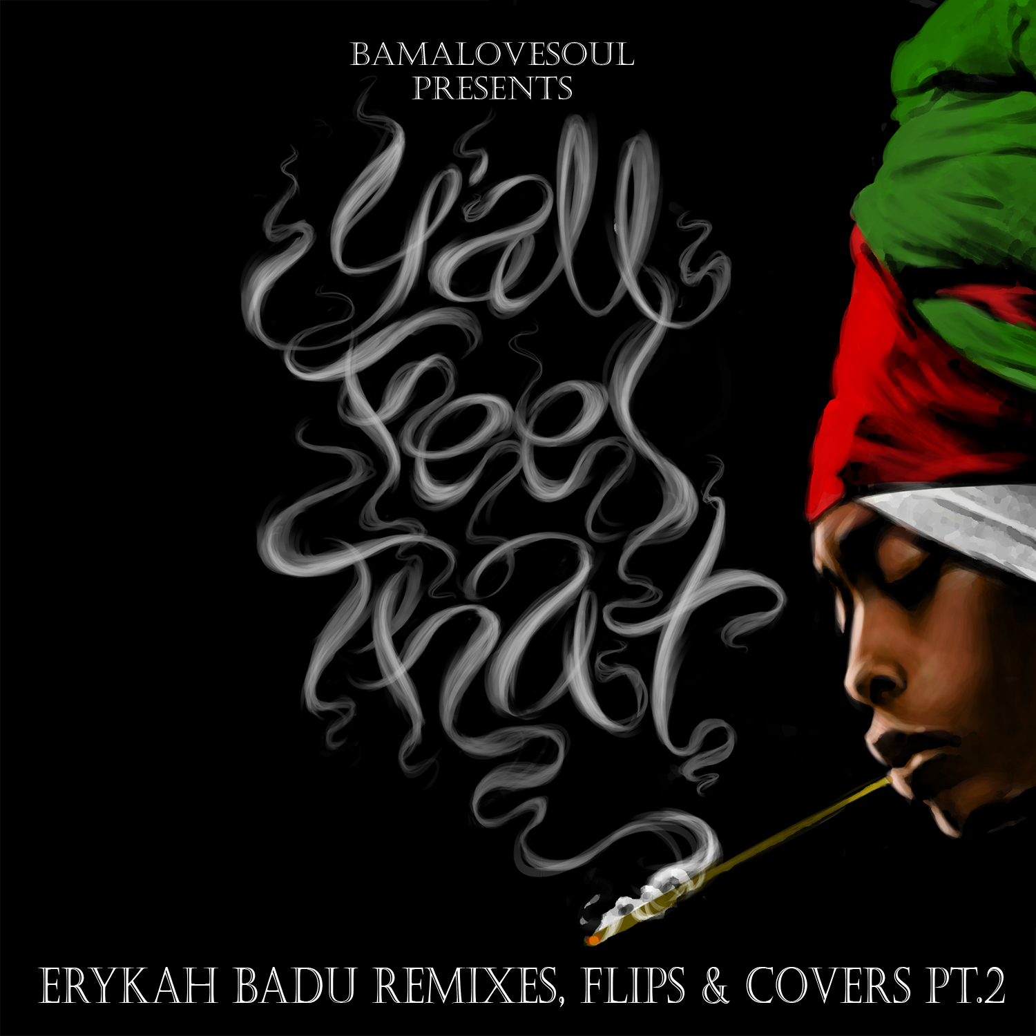 BamaLoveSoul Presents: Y'all Feel That: Erykah Badu Remixes, Flips & Covers Pt. 2
