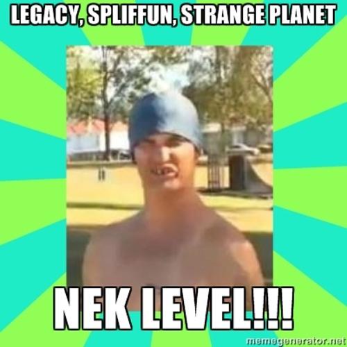 LegacyVsSpliffunVsStrangePlanet - Nek Level!! Demo