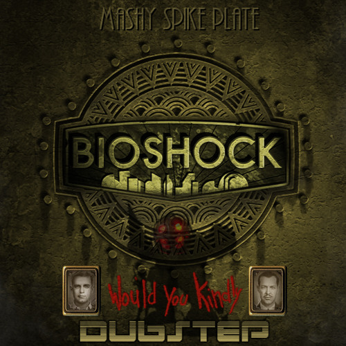 NitroSplicer - Would You Kindly (Bioshock Dubstep)
