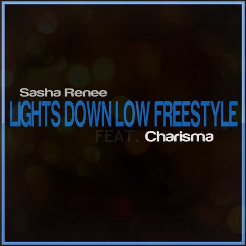 Sasha Renee - Lights Down Low Freestyle ft. Charisma