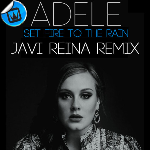 Adele - Set Fire to the Rain (Javi Reina Remix)