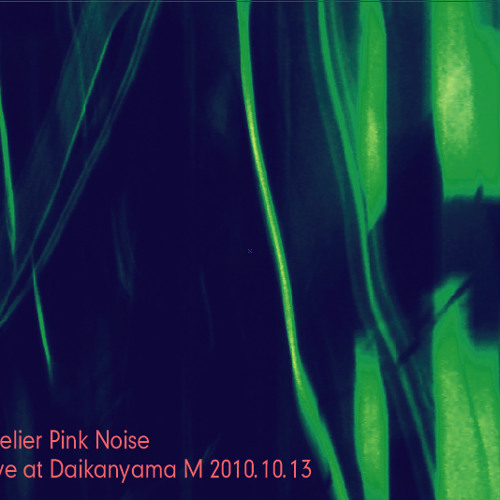 2011.12.14 Album Release 『 Live at Daikanyama M 』 by Atelier Pink Noise _ from Tokyo