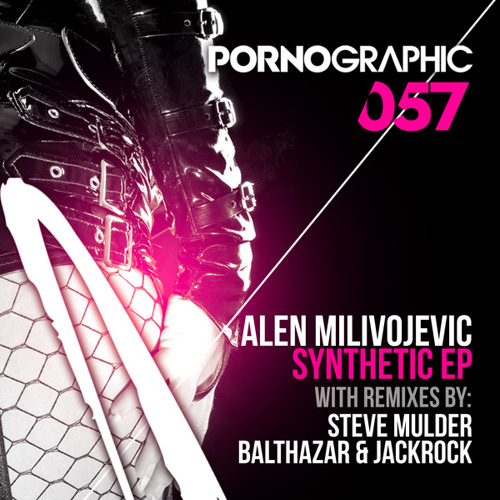 Alen Milivojevic - Synthetic (Steve Mulder Remix) [Pornographic Recordings] PREVIEW