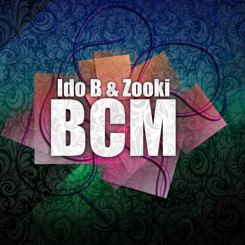 Ido B & Zooki - BCM (Original Mix)