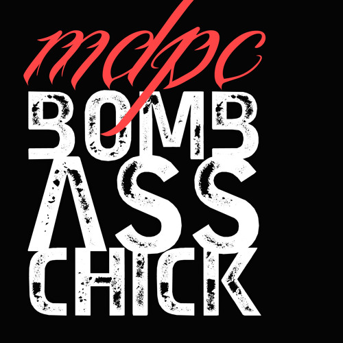 MDPC - Bomb Ass Chick (Francesco Robustelli's Bomb Ass Beat Remix)