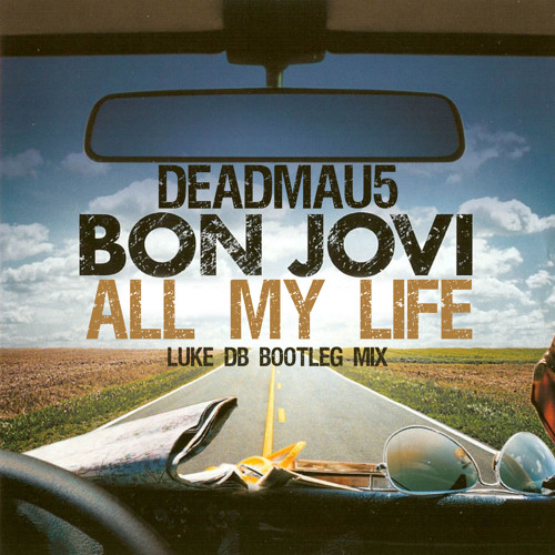 Deadmau5 Vs Bon Jovi - All My Life (Luke DB Bootleg Mix)